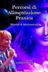 ITALIAN – PERCORSI DI ALIMENTAZIONE PRANICA – RICORDI & MOTIVAZIONI (BREATHARIAN PATHWAYS)