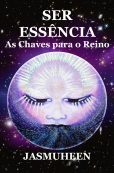 Portuguese – SER ESSÊNCIA –  As Chaves para o Reino (BEing Essence – Keys to the Kingdom)