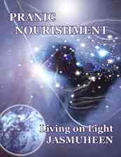 Pranic Nourishment – Nutrition for the New Millennium – Living on Light Series